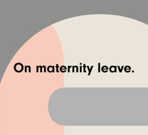On maternity leave