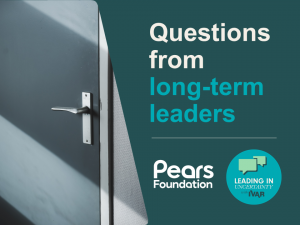 door handle. Text: Questions from long-term leaders. logos: Pears Foundation and Leading in uncertainty with IVAR.