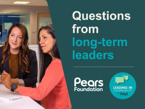 Two women looking at a computer screen. Text: Questions from long-term leaders. Logos: Pears Foundation and Leading in uncertainty with IVAR.